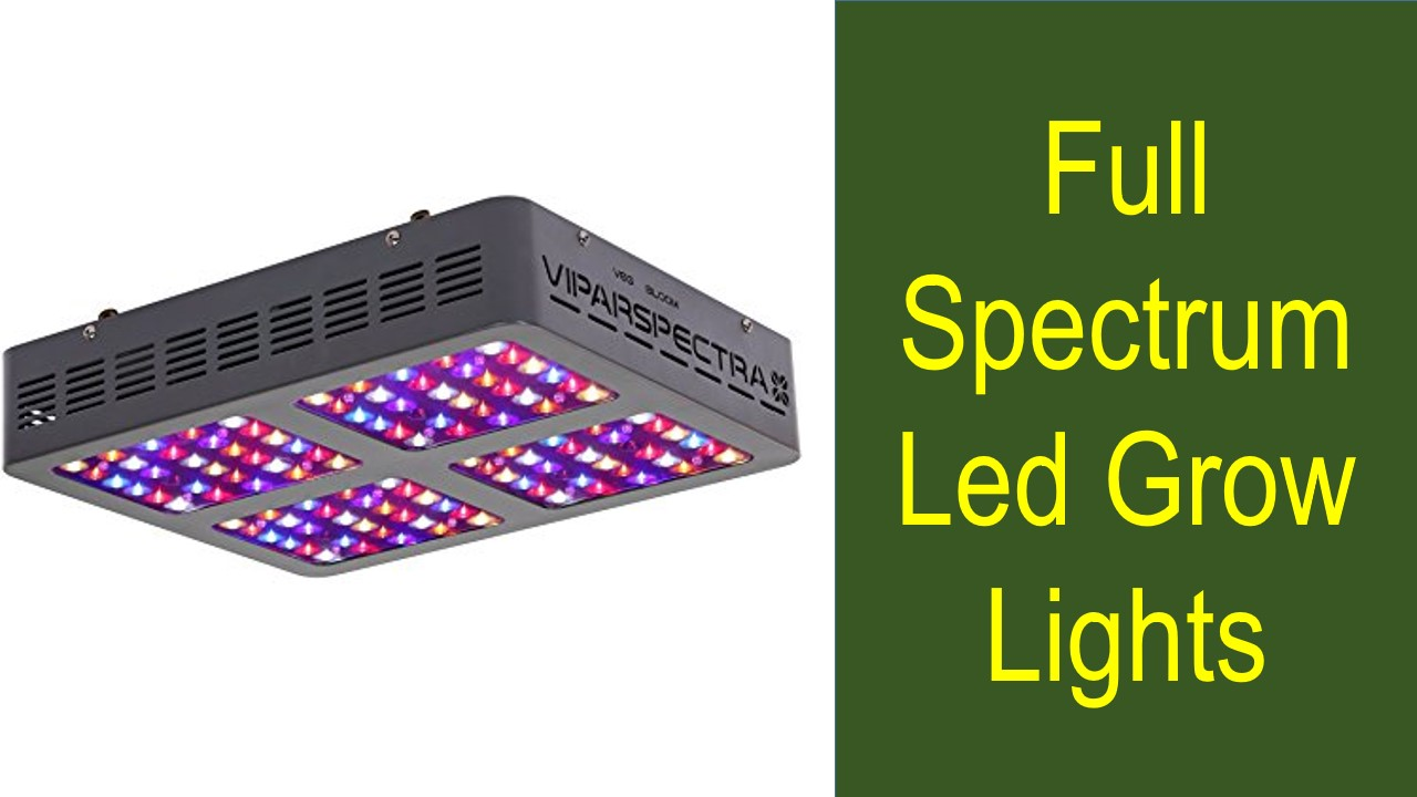 Best Full Spectrum Led Grow Lights Reviews In 2018 For