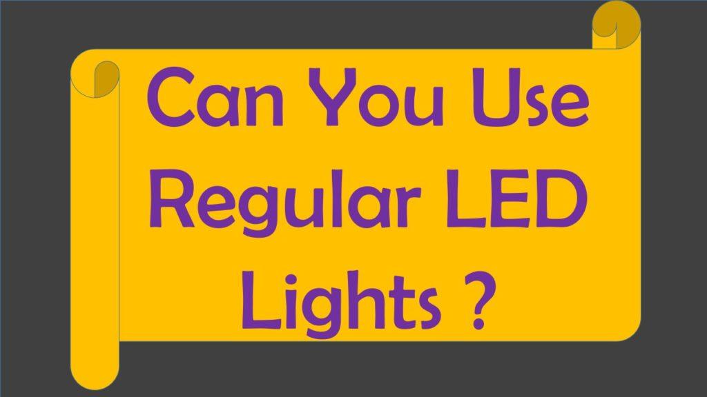 Can You Use Regular LED Lights