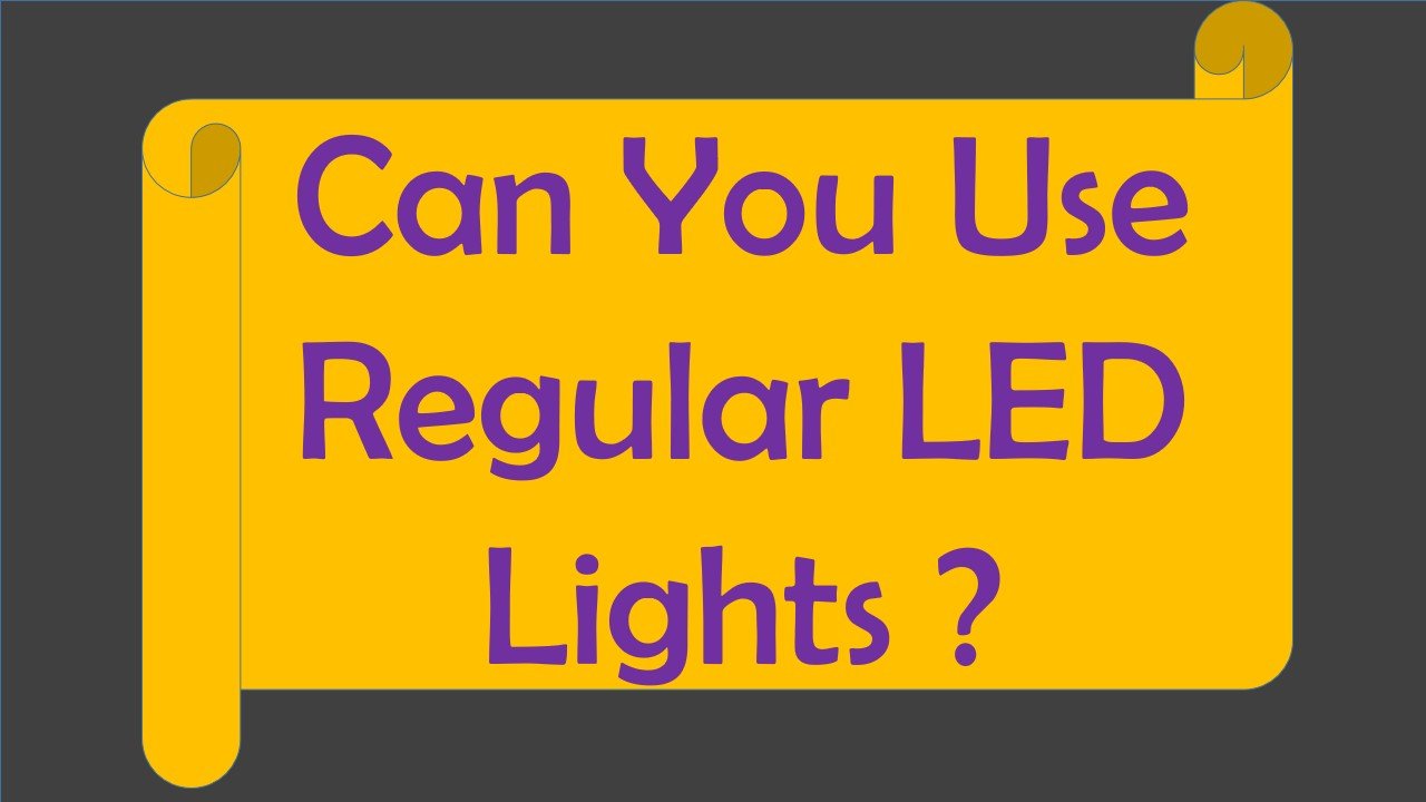 Can You Use Regular LED Lights